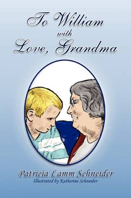 To William with Love, Grandma by Patricia Lamm Schneider