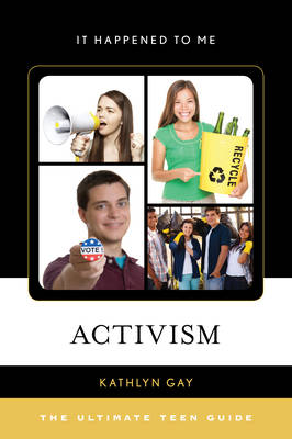 Activism The Ultimate Teen Guide by Kathlyn Gay
