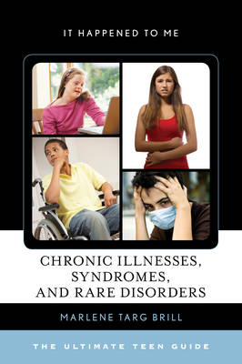 Chronic Illnesses, Syndromes, and Rare Disorders The Ultimate Teen Guide by Marlene Targ Brill