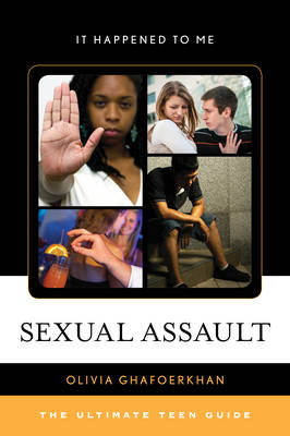 Sexual Assault The Ultimate Teen Guide by Olivia Ghafoerkhan