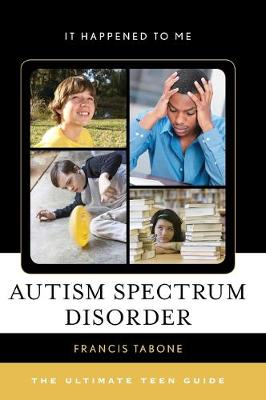 Autism Spectrum Disorder The Ultimate Teen Guide by Francis Tabone