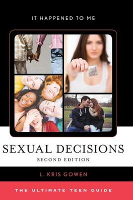 Sexual Decisions The Ultimate Teen Guide by L. Kris Gowen