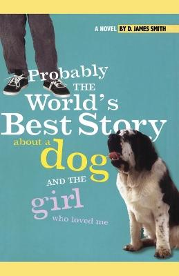Probably the World's Best Story About a Dog and th by D. James Smith