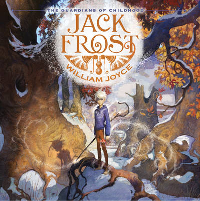 The Guardians of Childhood: Jack Frost by William Joyce