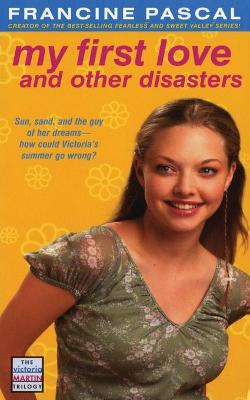 My First Love and Other Disasters by Francine Pascal