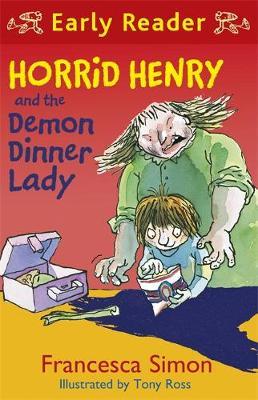 Horrid Henry Early Reader: Horrid Henry and the Demon Dinner Lady Book 21 by Francesca Simon