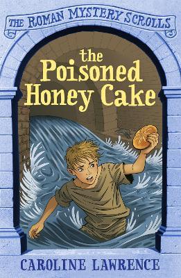 The Roman Mystery Scrolls: The Poisoned Honey Cake Book 2 by Caroline Lawrence, Richard Williams, Andrew Davidson