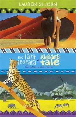 The White Giraffe Series: The Last Leopard and The Elephant's Tale More African Adventures - books 3 and 4 by Lauren St. John, David Dean