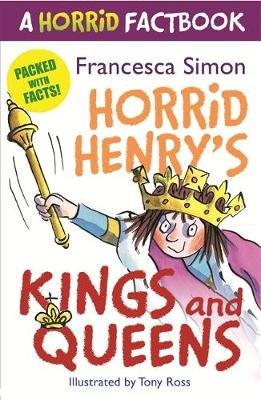 Horrid's Henry's Kings and Queens A Horrid Factbook by Francesca Simon