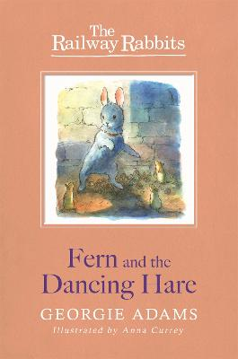 Railway Rabbits: Fern and the Dancing Hare Book 3 by Georgie Adams