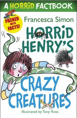 Horrid Henry's Crazy Creatures A Horrid Factbook by Francesca Simon