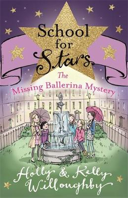 School for Stars: The Missing Ballerina Mystery Book 6 by Holly Willoughby, Kelly Willoughby