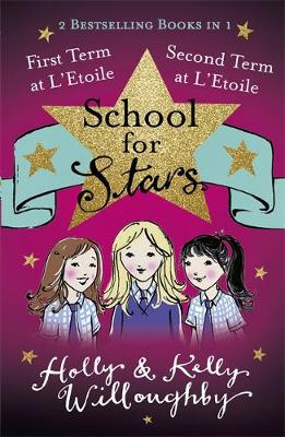 School for Stars: First and Second Term at L'Etoile Books 1 and 2 by Holly Willoughby, Kelly Willoughby