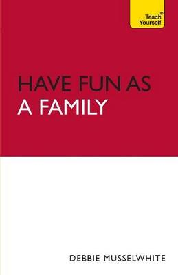 Teach Yourself Have Fun as a Family by Debbie Musselwhite