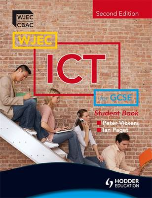 WJEC ICT for GCSE Student Book 2nd Edition by Ian Paget, Peter Vickers