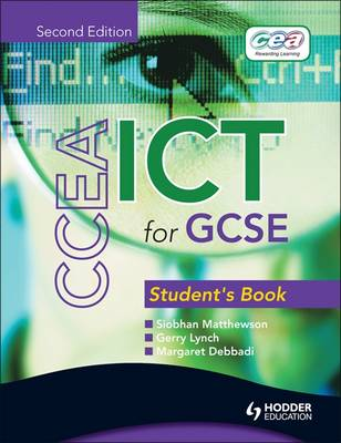 CCEA ICT for GCSE Student Book 2nd Edition by Siobhan Matthewson, Gerry Lynch, Margaret Debbadi