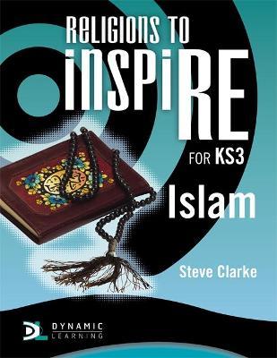 Religions to InspiRE for KS3: Islam Pupil's Book by Stuart Kerner, Steve Clarke