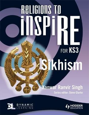 Religions to InspiRE for KS3: Sikhism Pupil's Book by Kanwar Ranvir Singh