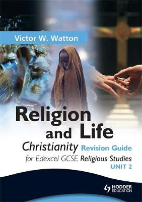 Edexcel Religion and Life: Christianity Revision Guide by Victor W. Watton
