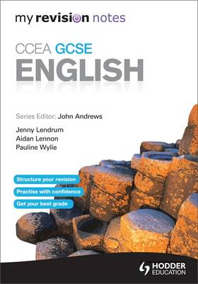 My Revision Notes: CCEA GCSE English Revision by John Andrews, Pauline Wylie, Aidan Lennon, Jenny Lendrum
