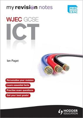 My Revision Notes: WJEC ICT for GCSE by Ian Paget