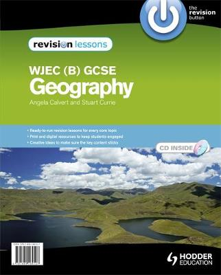 GCSE Geography for WJEC B Revision Lessons by Stuart Currie, Angela Calvert