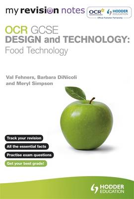 My Revision Notes: OCR GCSE Design and Technology: Food Technology by Barbara Dinicoli, Meryl Simpson, Val Fehners