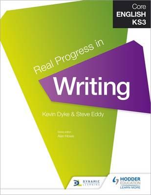 Core English KS3 Real Progress in Writing by Steve Eddy, Kevin Dyke