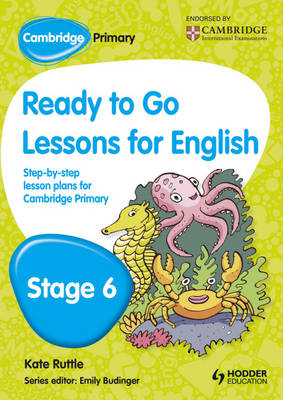Cambridge Primary Ready to Go Lessons for English Stage 6 by Kay Hiatt