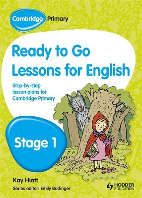 Cambridge Primary Ready to Go Lessons for English Stage 1 by Kay Hiatt