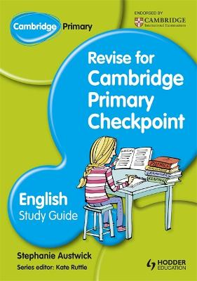 Cambridge Primary Revise for Primary Checkpoint English Study Guide by Stephanie Austwick