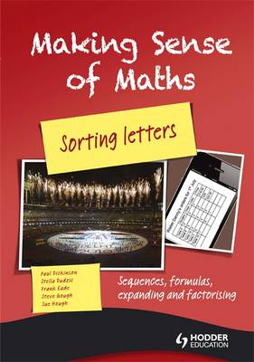 Making Sense of Maths: Sorting Letters - Student Book Sequences, formulas, expanding and factorising by Susan Hough, Franke Eade, Paul Dickinson, Steve Gough