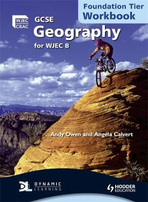 GCSE Geography for WJEC B Workbook Foundation Tier by Angela Calvert, Andrew Owen