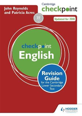 Cambridge Checkpoint English Revision Guide for the Cambridge Secondary 1 Test by John Reynolds, Patricia Acres