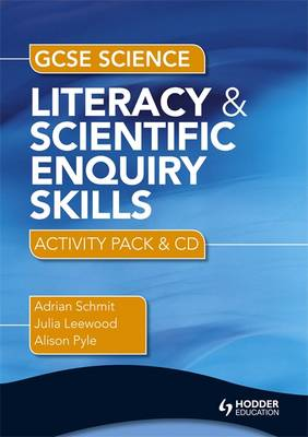 GCSE Science Literacy and Scientific Enquiry Skills Activity Pack & CD by Adrian Schmit, Julia Leewood, Alison Pyle