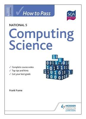 How to Pass National 5 Computing Science by Frank Frame