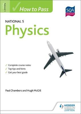 How to Pass National 5 Physics by Hugh McGill, Paul Chambers, Paul Vanderboon