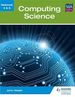 National 4 & 5 Computing Science by John Walsh