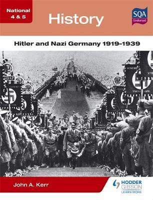 National 4 & 5 History: Hitler and Nazi Germany 1919-1939 by John A. Kerr