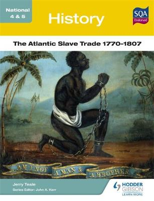 National 4 & 5 History: The Atlantic Slave Trade 1770-1807 by Jerry Teale