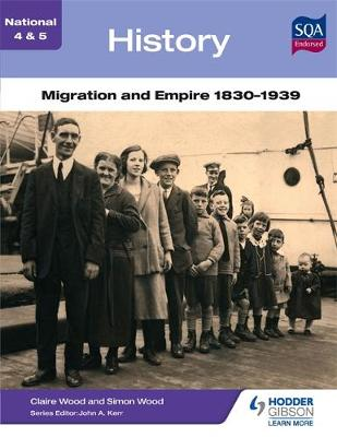 National 4 & 5 History: Migration and Empire 1830-1939 by Simon Wood, Claire Wood