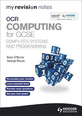 My Revision Notes OCR Computing for GCSE Computer Systems and Programming by Sean O'Byrne, George Rouse
