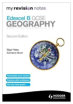 My Revision Notes: Edexcel B GCSE Geography Second Edition by Cameron Dunn, Nigel Yates