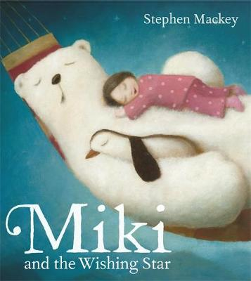 Miki: Miki and the Wishing Star by Stephen Mackey