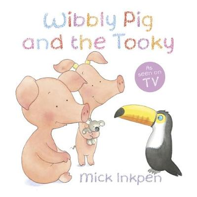 Wibbly Pig: Wibbly Pig and the Tooky by Mick Inkpen