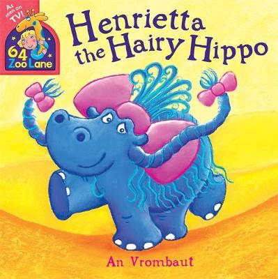 64 Zoo Lane: Henrietta The Hairy Hippo by An Vrombaut