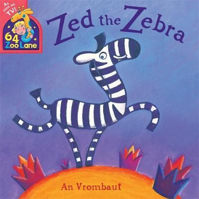 64 Zoo Lane: Zed The Zebra by An Vrombaut