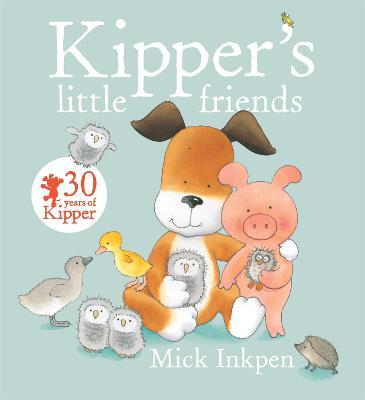 Kipper: Kipper's Little Friends by Mick Inkpen