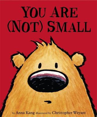 You Are Not Small by Chris Weyant, Anna Kang