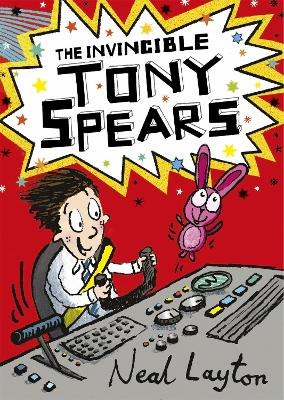 Tony Spears: The Invincible Tony Spears Book 1 by Neal Layton